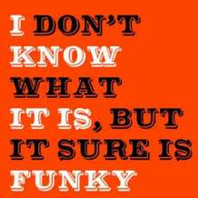 I-don-t-know-what-it-is-but-it-sure-is-funky-1525202698