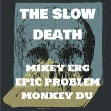 The-slow-death-mikey-erg-epic-problem-monkey-du-1541157159